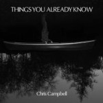 Chris Campbell - Things You Already Know