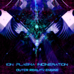 Ion Plasma Incineration - Outer Reality Engine