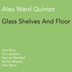 Alex Ward Quintet - Glass Shelves And Floor