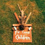 Fir Cone Children - Everything Is Easy