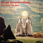 Dead Neanderthals - Worship The Sun
